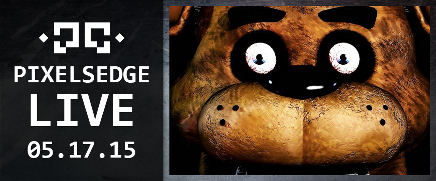 Pixels Edge Live: May 17, 2015 - Five Nights at Freddy's